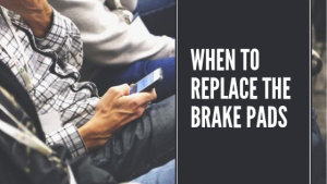 When to replace the brake pads